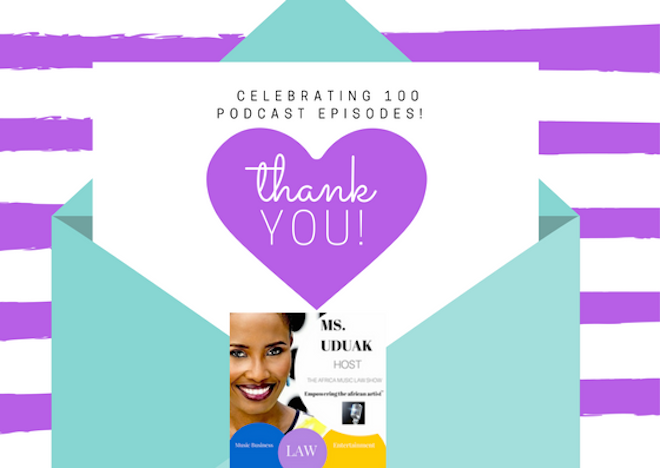 Thank you Celebrating 100 Episodes - AML 100: Celebrating 100 Podcast Episodes of The Africa Music Law Show